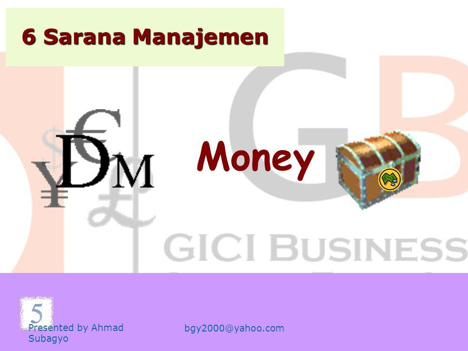 6 Sarana Manajemen Materials Presented by Ahmad Subagyo bgy2000@yahoo.com
