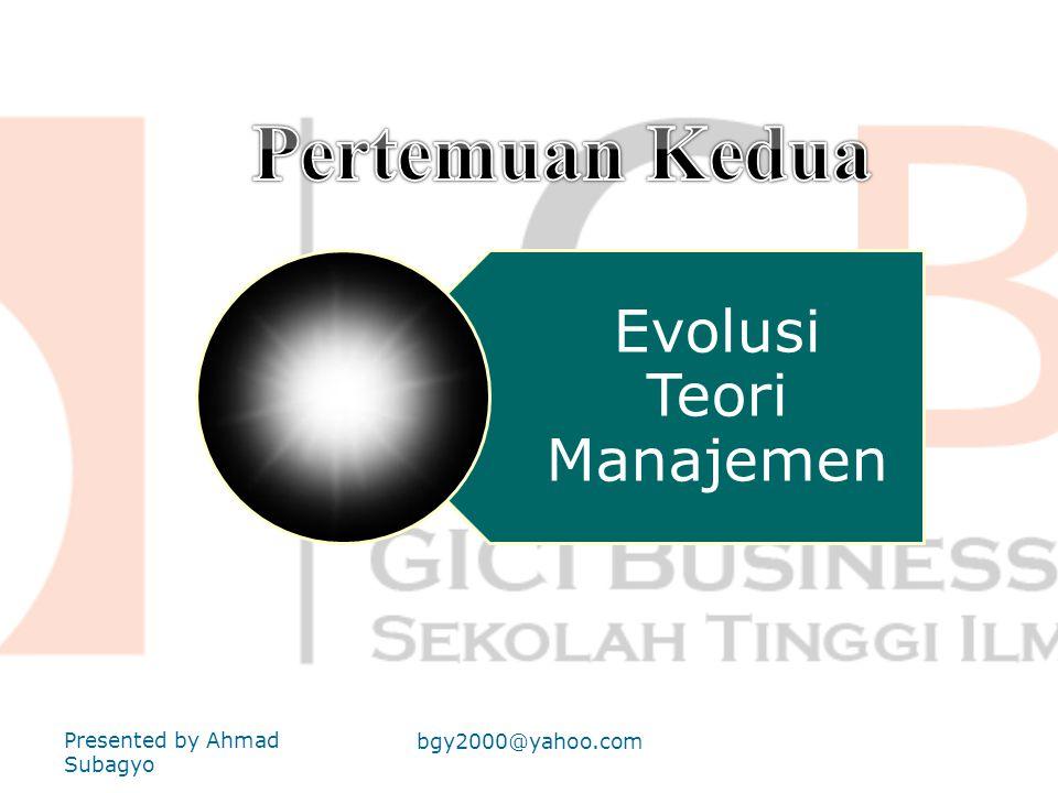 Presented by Ahmad Subagyo bgy2000@yahoo.com KUIS PERTEMUAN PERTAMA 1.SEBUTKAN PRINSIP-PRINSIP MANAJEMEN ! 2.SEBUTKAN TIGA TOKOH MANAJEMEN YANG MENDEF
