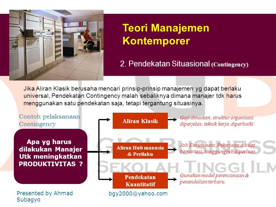 Teori Manajemen Kontemporer 2. Pendekatan Situasional ( Contingency) Jika Aliran Klasik berusaha mencari prinsip-prinsip manajemen yg dapat berlaku un