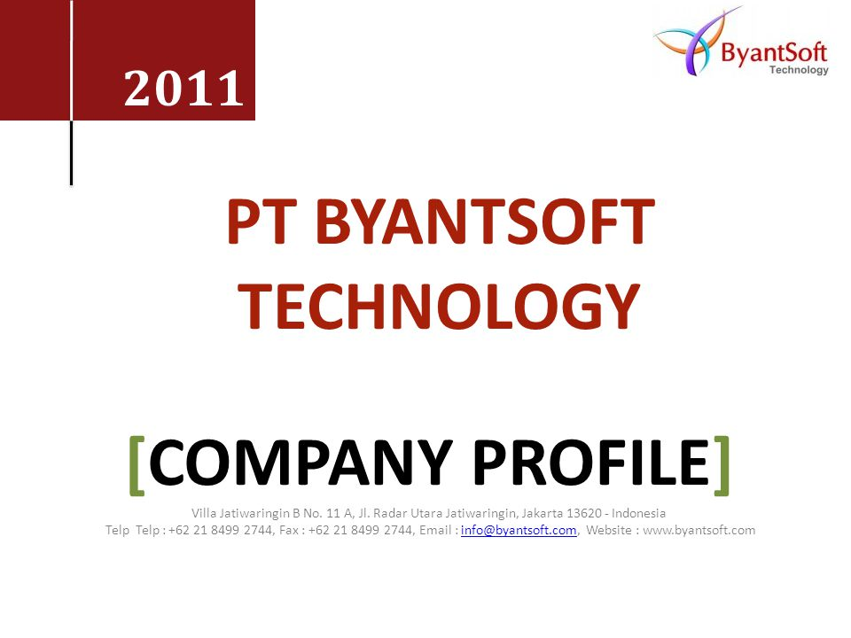 2011 PT BYANTSOFT TECHNOLOGY [COMPANY PROFILE] Villa Jatiwaringin B No.