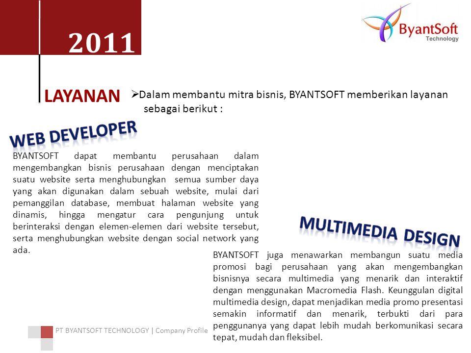 2011 PT BYANTSOFT TECHNOLOGY | Company Profile LAYANAN  Dalam membantu mitra bisnis, BYANTSOFT memberikan layanan sebagai berikut : BYANTSOFT dapat m