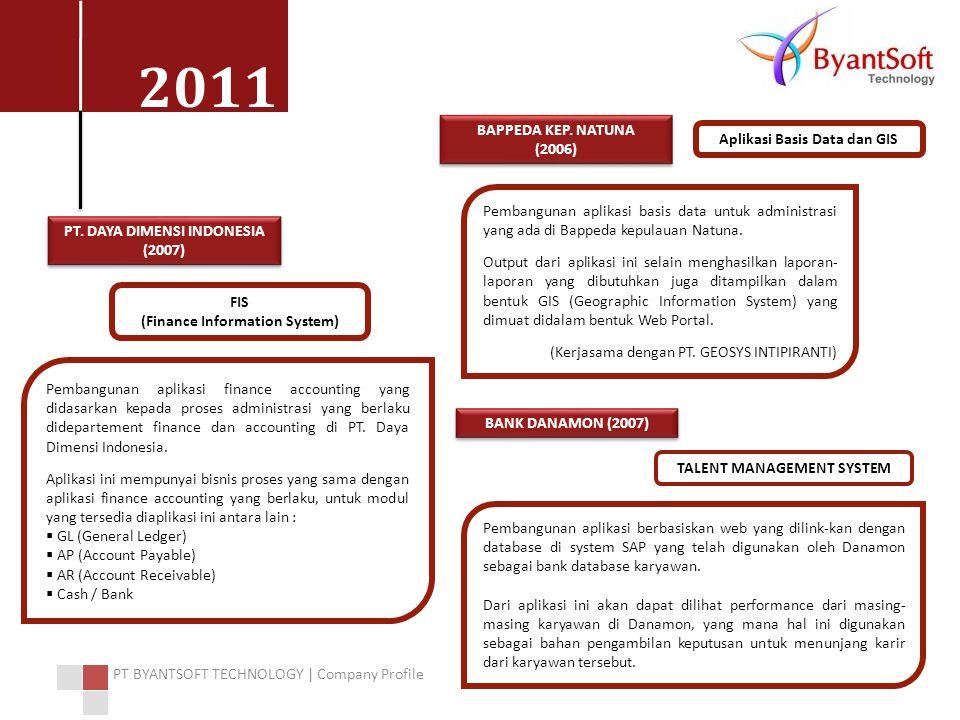 2011 PT BYANTSOFT TECHNOLOGY | Company Profile Pembangunan aplikasi finance accounting yang didasarkan kepada proses administrasi yang berlaku didepartement finance dan accounting di PT.