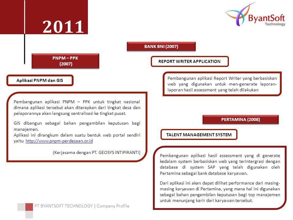 2011 PT BYANTSOFT TECHNOLOGY | Company Profile Pembangunan aplikasi PNPM – PPK untuk tingkat nasional dimana aplikasi tersebut akan diterapkan dari tingkat desa dan pelaporannya akan langsung sentralisasi ke tingkat pusat.