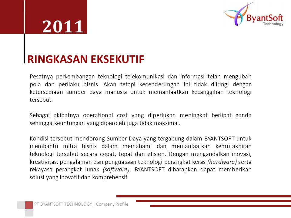 2011 PT BYANTSOFT TECHNOLOGY | Company Profile RINGKASAN EKSEKUTIF Pesatnya perkembangan teknologi telekomunikasi dan informasi telah mengubah pola da