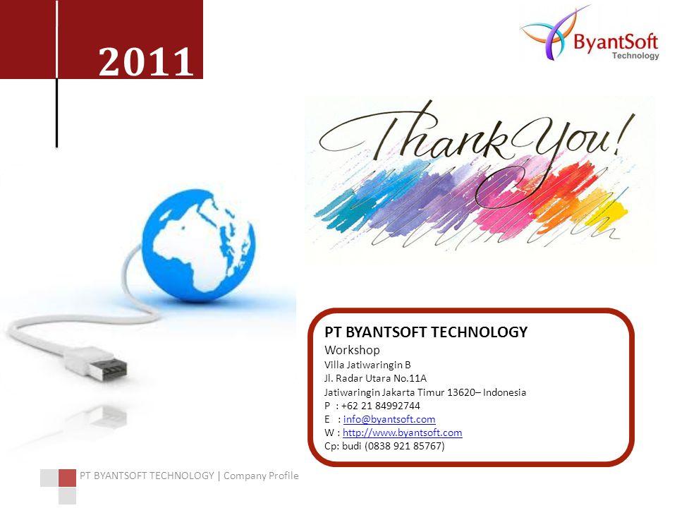 2011 PT BYANTSOFT TECHNOLOGY | Company Profile PT BYANTSOFT TECHNOLOGY Workshop Villa Jatiwaringin B Jl. Radar Utara No.11A Jatiwaringin Jakarta Timur