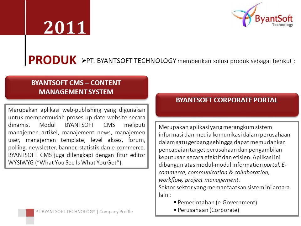 2011 PT BYANTSOFT TECHNOLOGY | Company Profile PRODUK  PT. BYANTSOFT TECHNOLOGY memberikan solusi produk sebagai berikut : BYANTSOFT CMS – CONTENT MA