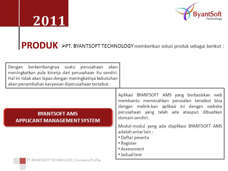 2011 PT BYANTSOFT TECHNOLOGY | Company Profile PRODUK  PT. BYANTSOFT TECHNOLOGY memberikan solusi produk sebagai berikut : BYANTSOFT AMS APPLICANT MA