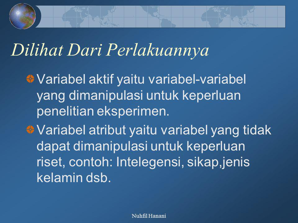Nuhfil Hanani Dilihat Dari Perlakuannya Variabel aktif yaitu variabel-variabel yang dimanipulasi untuk keperluan penelitian eksperimen. Variabel atrib