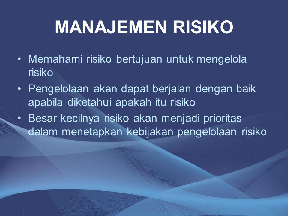 MANAJEMEN RISIKO •Memahami risiko bertujuan untuk mengelola risiko •Pengelolaan akan dapat berjalan dengan baik apabila diketahui apakah itu risiko •B