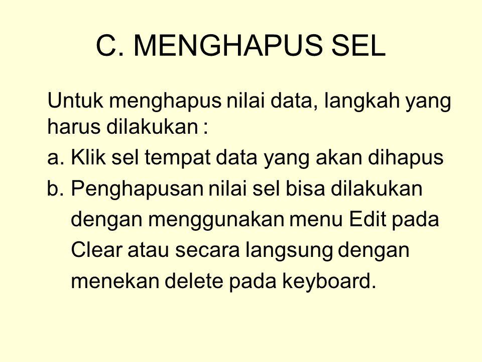 C. MENGHAPUS SEL Untuk menghapus nilai data, langkah yang harus dilakukan : a. Klik sel tempat data yang akan dihapus b. Penghapusan nilai sel bisa di