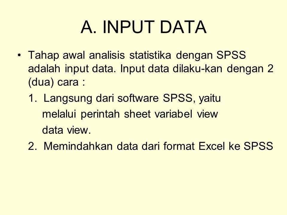 A. INPUT DATA •Tahap awal analisis statistika dengan SPSS adalah input data. Input data dilaku-kan dengan 2 (dua) cara : 1. Langsung dari software SPS
