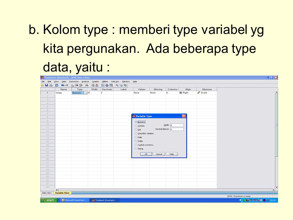 b. Kolom type : memberi type variabel yg kita pergunakan. Ada beberapa type data, yaitu :