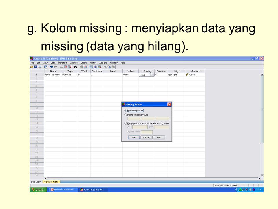 g. Kolom missing : menyiapkan data yang missing (data yang hilang).