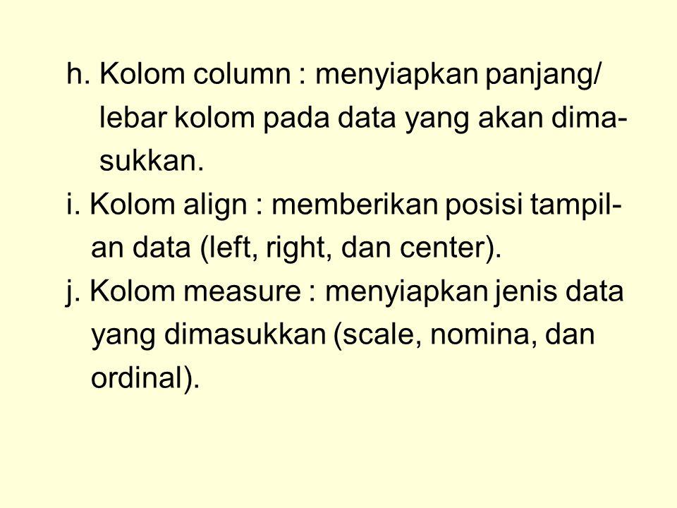 h. Kolom column : menyiapkan panjang/ lebar kolom pada data yang akan dima- sukkan. i. Kolom align : memberikan posisi tampil- an data (left, right, d