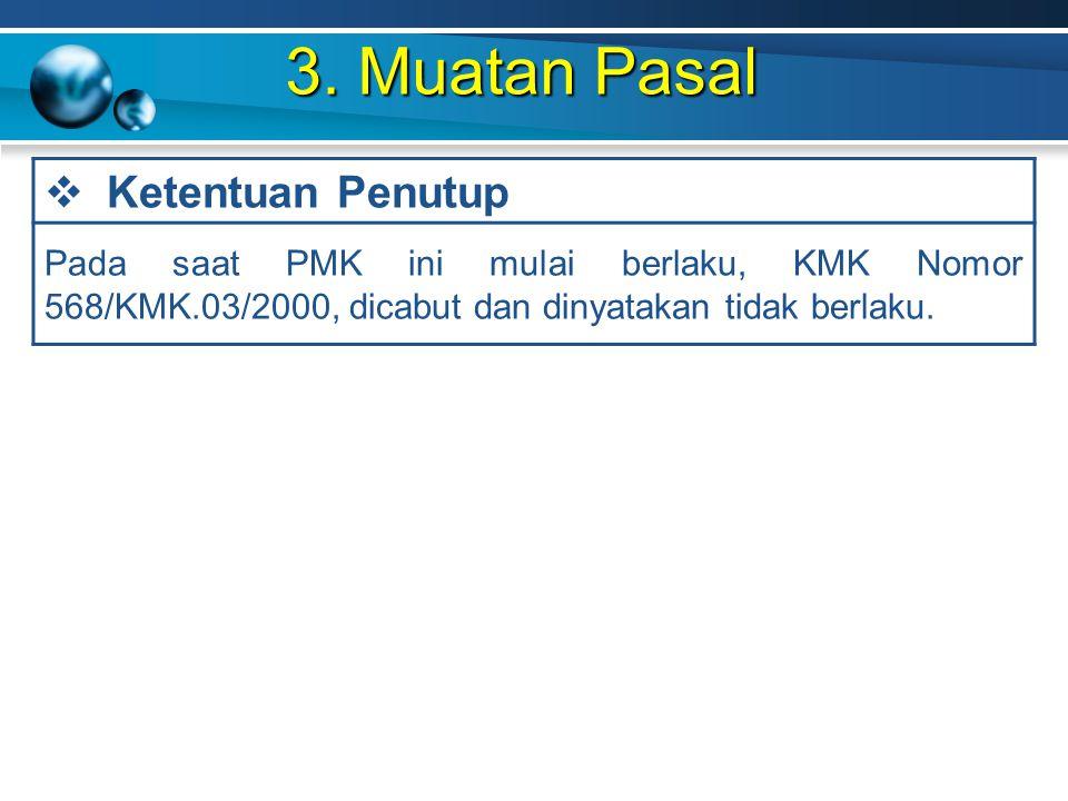 3. Muatan Pasal  Ketentuan Penutup Pada saat PMK ini mulai berlaku, KMK Nomor 568/KMK.03/2000, dicabut dan dinyatakan tidak berlaku.