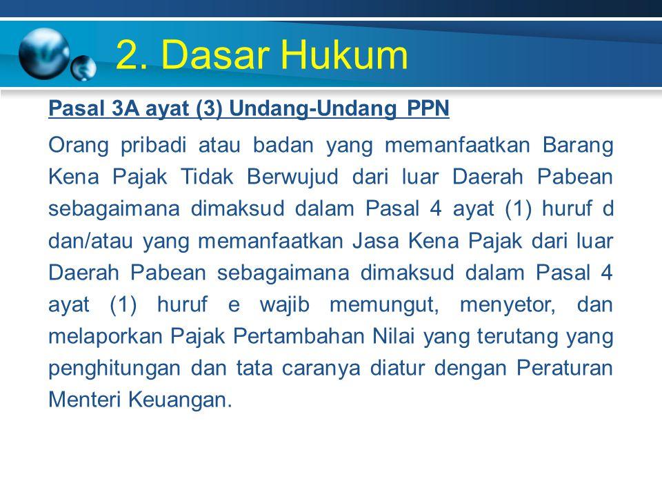 2. Dasar Hukum Pasal 3A ayat (3) Undang-Undang PPN Orang pribadi atau badan yang memanfaatkan Barang Kena Pajak Tidak Berwujud dari luar Daerah Pabean