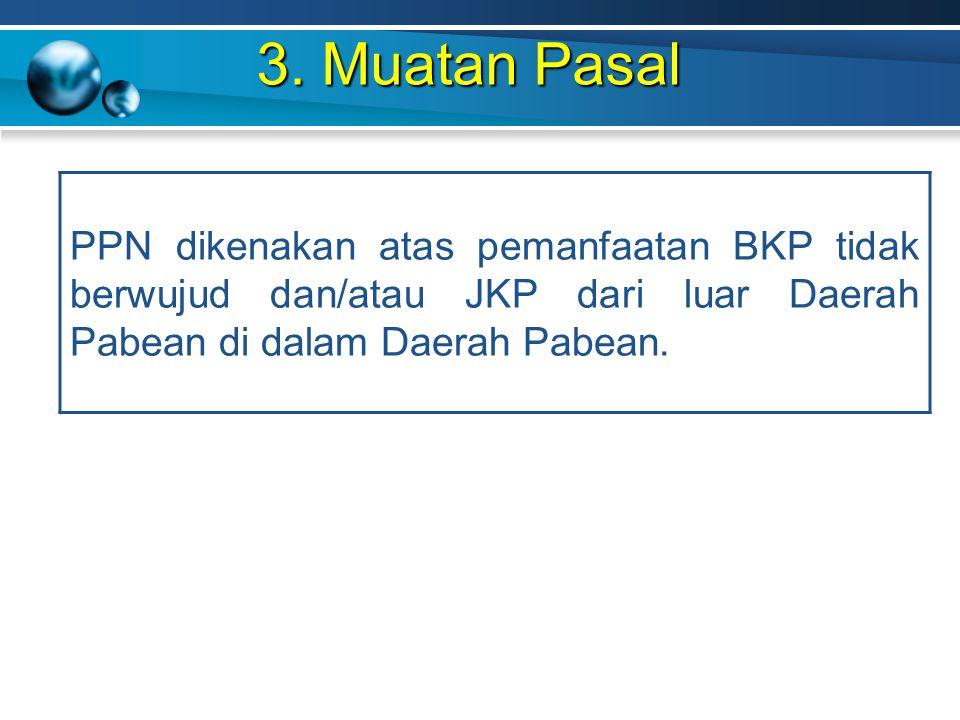 3. Muatan Pasal PPN dikenakan atas pemanfaatan BKP tidak berwujud dan/atau JKP dari luar Daerah Pabean di dalam Daerah Pabean.