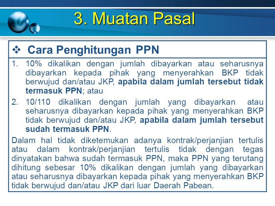 3. Muatan Pasal  Cara Penghitungan PPN 1.10% dikalikan dengan jumlah dibayarkan atau seharusnya dibayarkan kepada pihak yang menyerahkan BKP tidak be