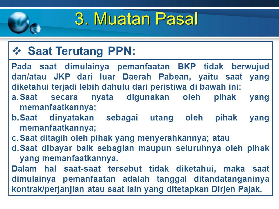 3. Muatan Pasal  Saat Terutang PPN: Pada saat dimulainya pemanfaatan BKP tidak berwujud dan/atau JKP dari luar Daerah Pabean, yaitu saat yang diketah