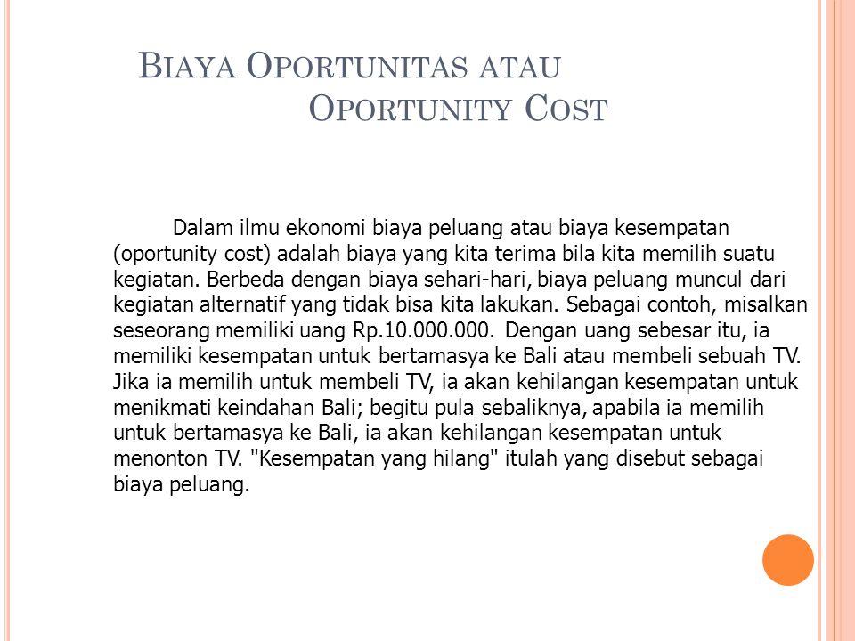 B IAYA O PORTUNITAS ATAU O PORTUNITY C OST Dalam ilmu ekonomi biaya peluang atau biaya kesempatan (oportunity cost) adalah biaya yang kita terima bila kita memilih suatu kegiatan.