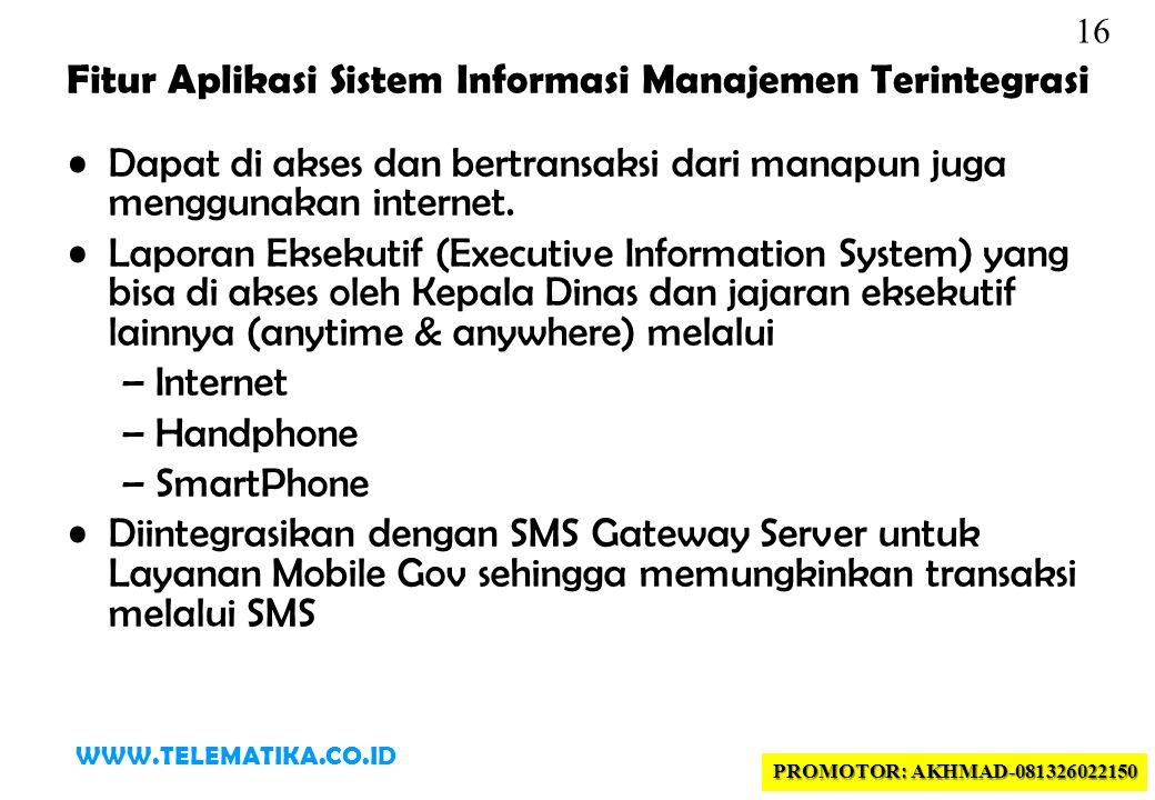 16 Fitur Aplikasi Sistem Informasi Manajemen Terintegrasi •Dapat di akses dan bertransaksi dari manapun juga menggunakan internet.