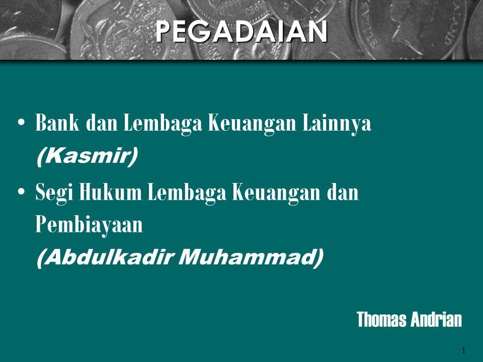 1PEGADAIAN •Bank dan Lembaga Keuangan Lainnya (Kasmir) •Segi Hukum Lembaga Keuangan dan Pembiayaan (Abdulkadir Muhammad) Thomas Andrian