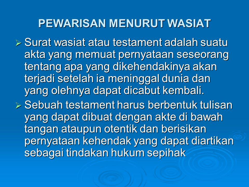 PEWARISAN MENURUT WASIAT  Surat wasiat atau testament adalah suatu akta yang memuat pernyataan seseorang tentang apa yang dikehendakinya akan terjadi