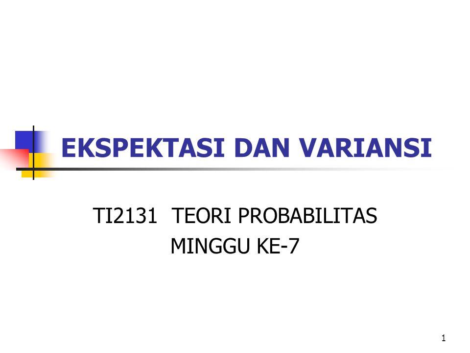 1 EKSPEKTASI DAN VARIANSI TI2131 TEORI PROBABILITAS MINGGU KE-7