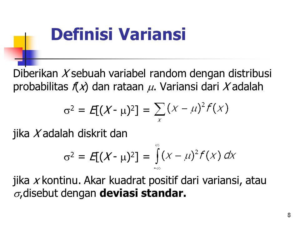 8 Definisi Variansi Diberikan X sebuah variabel random dengan distribusi probabilitas f(x) dan rataan .