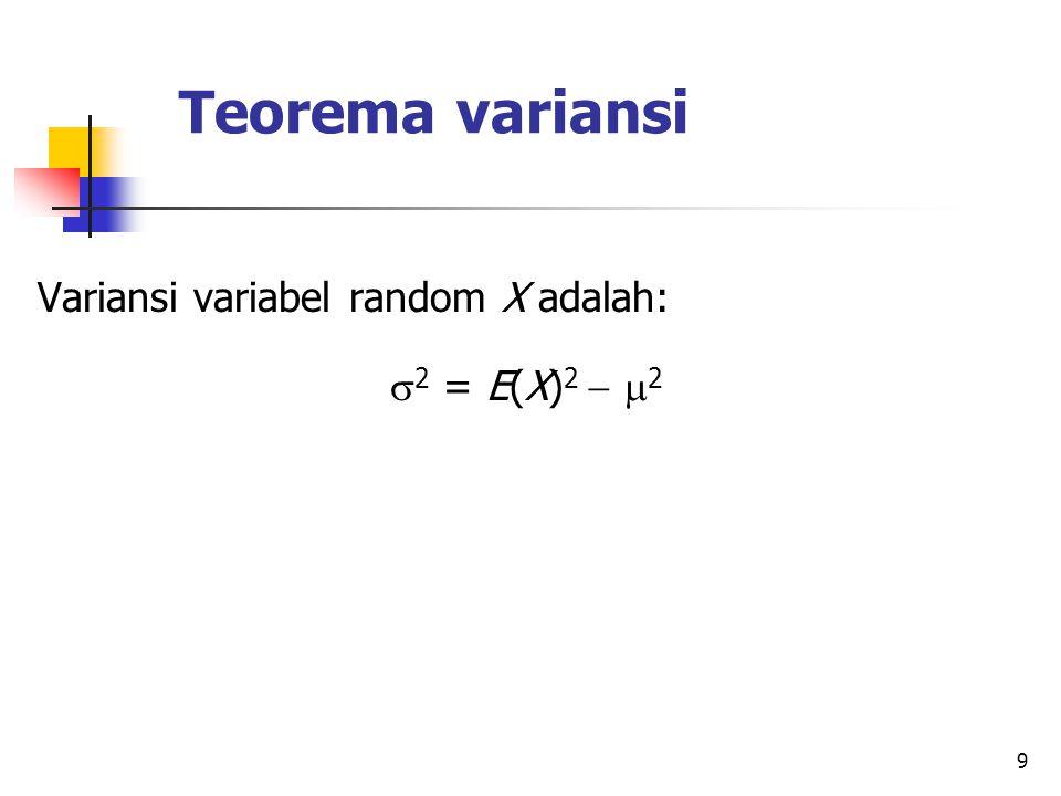 9 Teorema variansi Variansi variabel random X adalah:  2 = E(X) 2   2