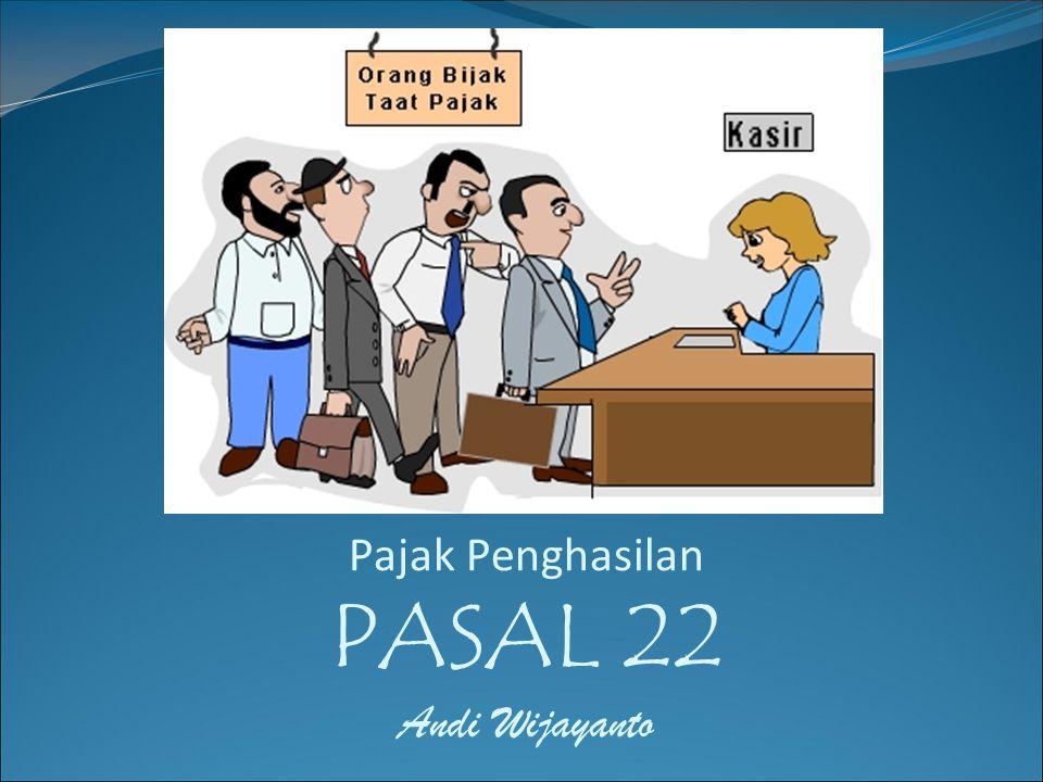 Pajak Penghasilan PASAL 22 Andi Wijayanto