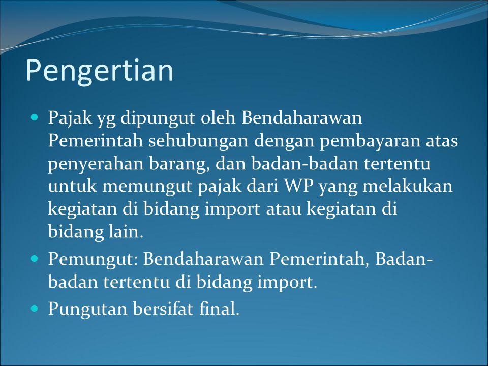 Pemungut Pajak 1.Bank Devisa dan Direktorat Jenderal Bea dan Cukai, atas impor barang; 2.
