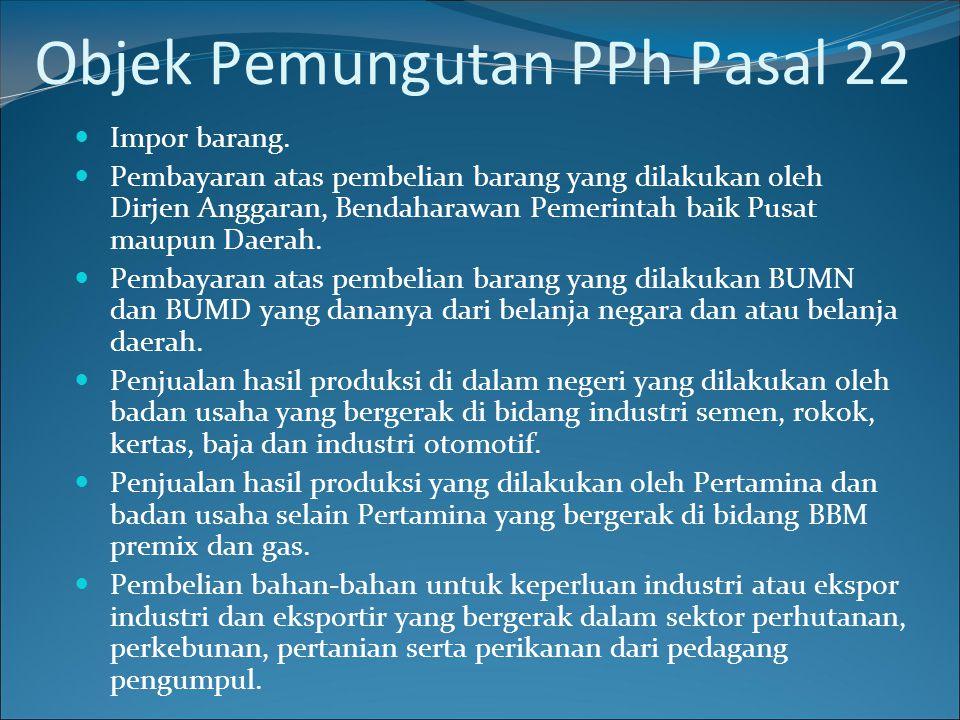 Dikecualikan dari Pemungutan PPh Ps 22 a) Import brg/penyerahan brg yg bdsrk UU tidak terutang PPh.