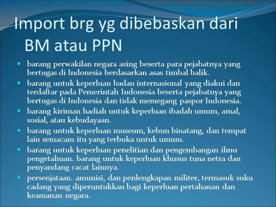 Import brg yg dibebaskan dari BM atau PPN  barang perwakilan negara asing beserta para pejabatnya yang bertugas di Indonesia berdasarkan asas timbal