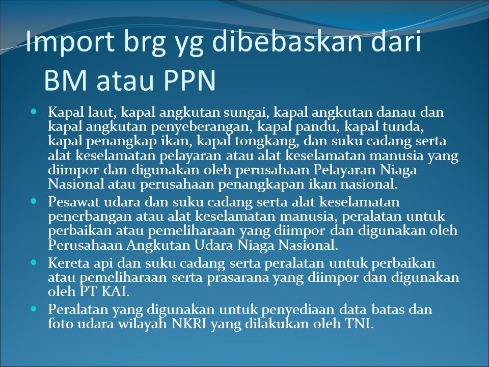 Import brg yg dibebaskan dari BM atau PPN  Kapal laut, kapal angkutan sungai, kapal angkutan danau dan kapal angkutan penyeberangan, kapal pandu, kap