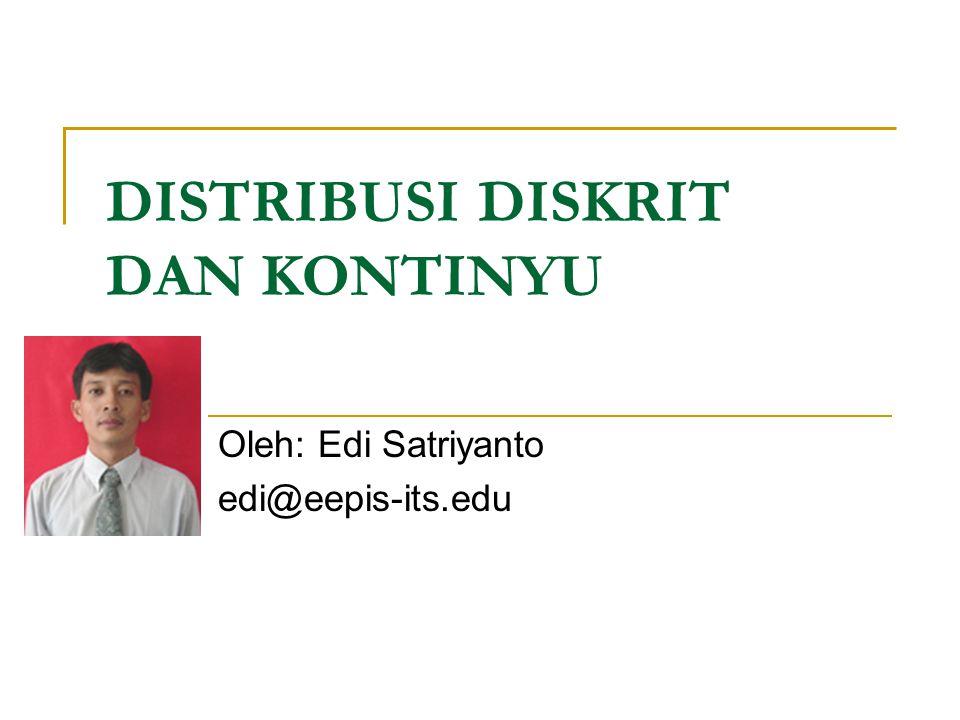 DISTRIBUSI DISKRIT DAN KONTINYU Oleh: Edi Satriyanto edi@eepis-its.edu