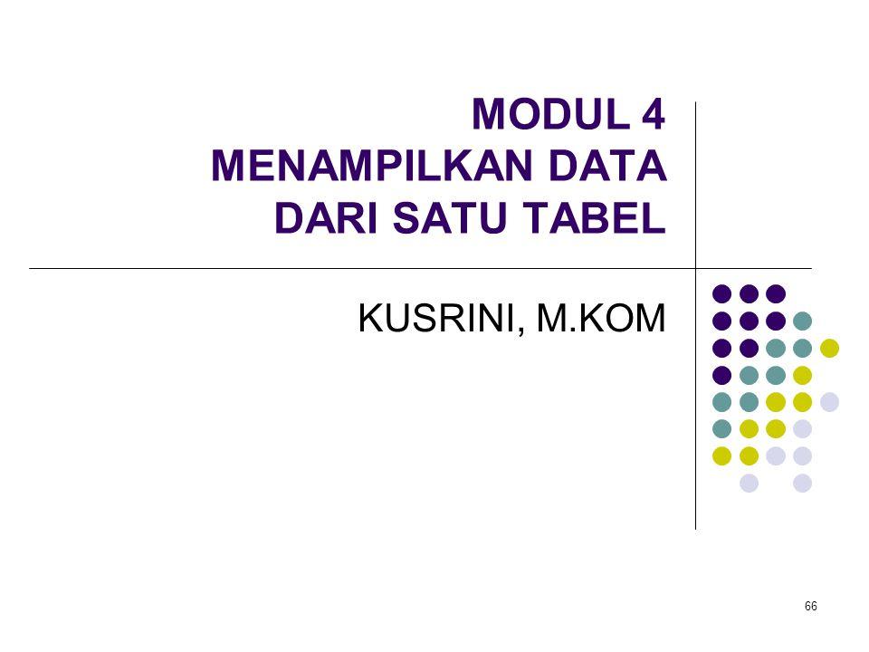 66 MODUL 4 MENAMPILKAN DATA DARI SATU TABEL KUSRINI, M.KOM