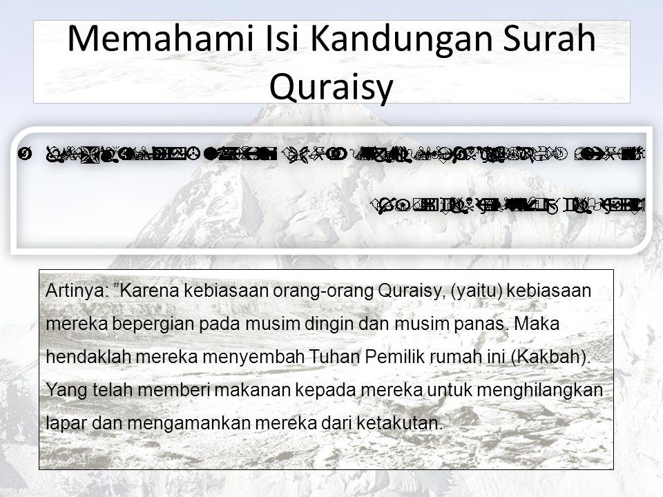 Memahami Isi Kandungan Surah Quraisy Artinya: Karena kebiasaan orang-orang Quraisy, (yaitu) kebiasaan mereka bepergian pada musim dingin dan musim panas.