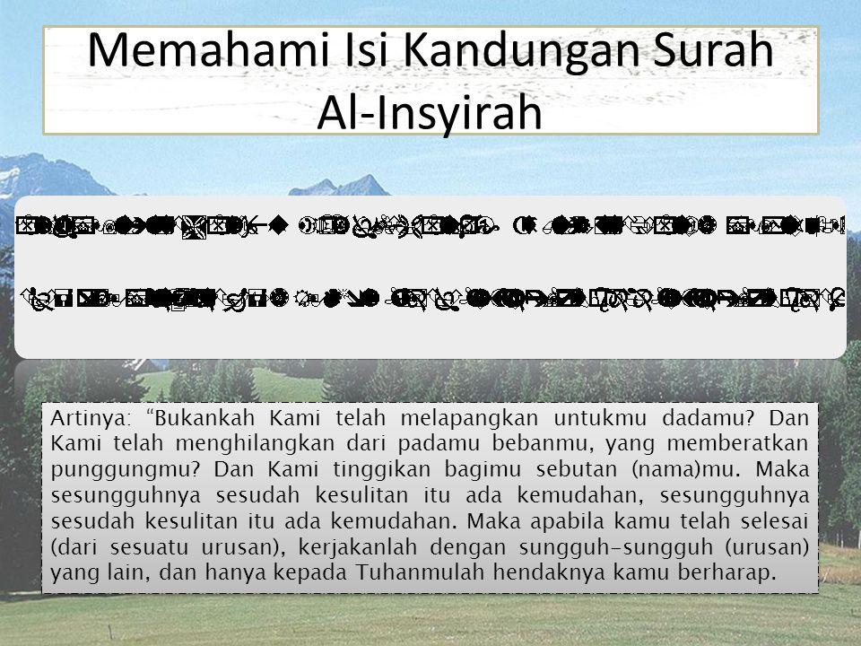 Memahami Isi Kandungan Surah Al-Insyirah Artinya: Bukankah Kami telah melapangkan untukmu dadamu.