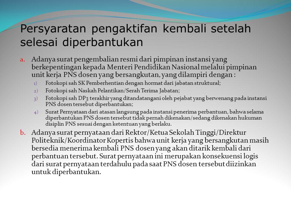 a. Adanya surat pengembalian resmi dari pimpinan instansi yang berkepentingan kepada Menteri Pendidikan Nasional melalui pimpinan unit kerja PNS dosen