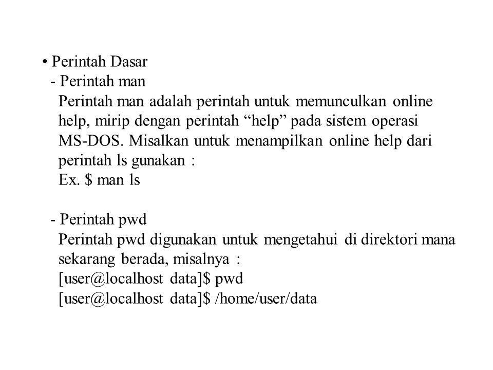 • Perintah Dasar - Perintah man Perintah man adalah perintah untuk memunculkan online help, mirip dengan perintah help pada sistem operasi MS-DOS.