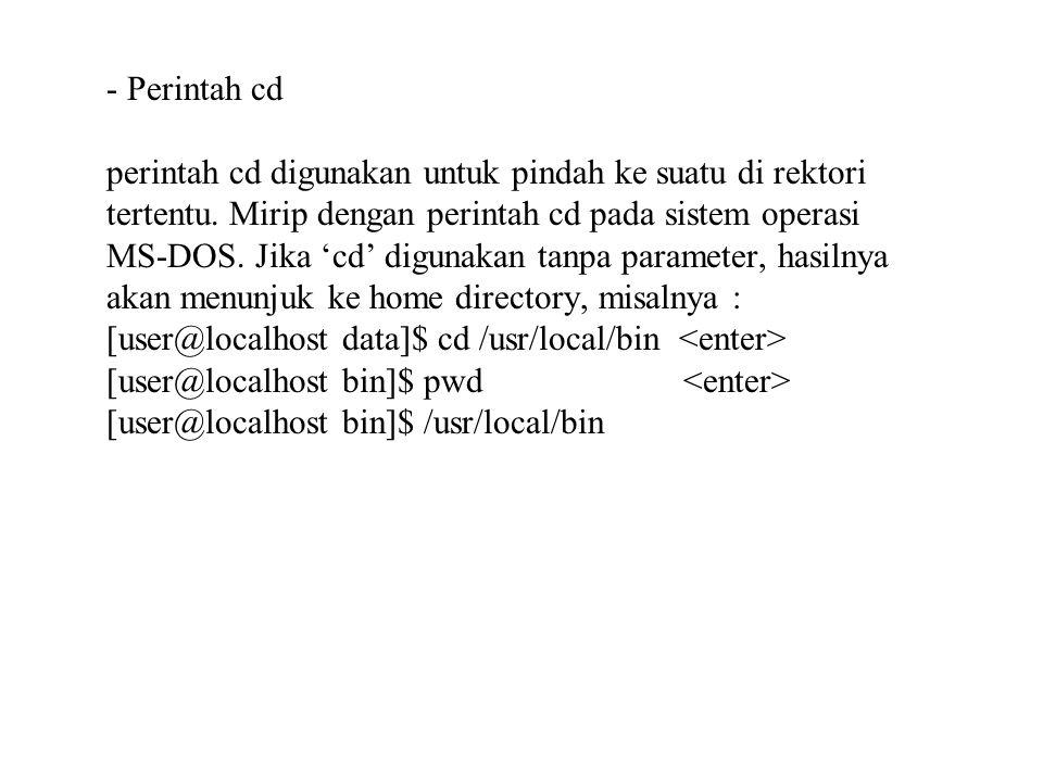 - Perintah cd perintah cd digunakan untuk pindah ke suatu di rektori tertentu. Mirip dengan perintah cd pada sistem operasi MS-DOS. Jika 'cd' digunaka