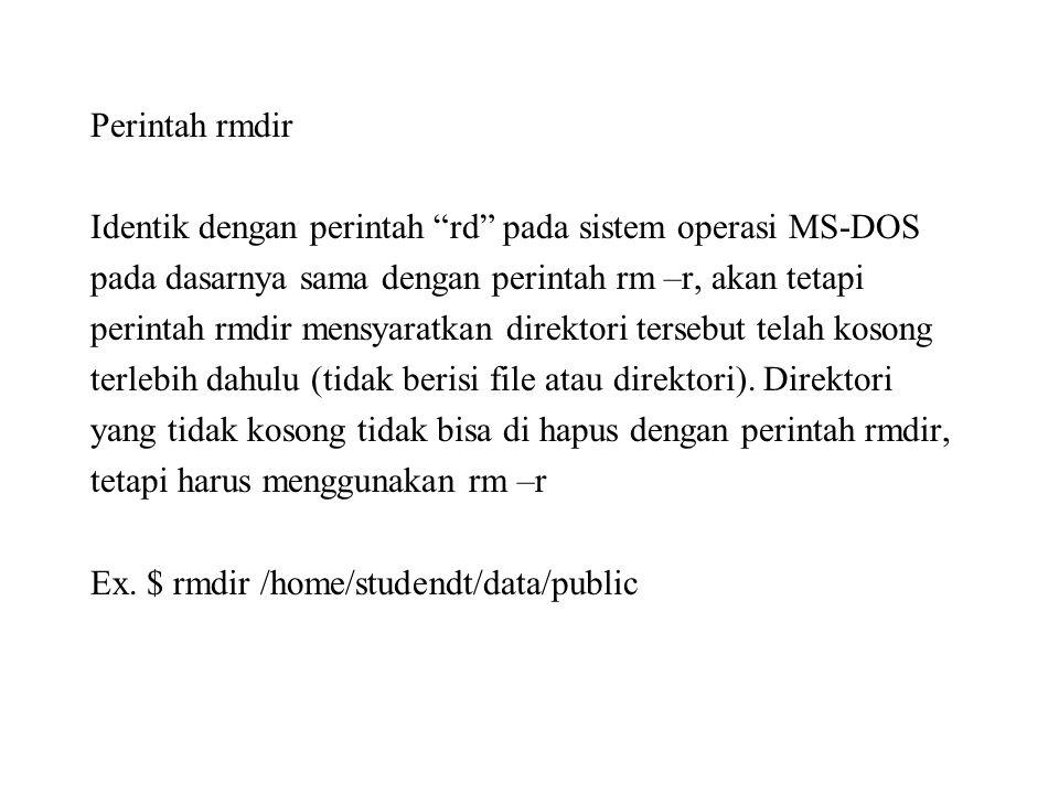 Perintah mkdir Perintah mkdir digunakan untuk membuat direktori baru, identik dengan perintah 'md' pada sistem operasi MS-DOS sintaknya : $ mkdir Ex.