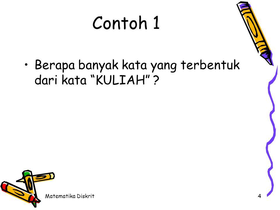 """Matematika Diskrit4 Contoh 1 •Berapa banyak kata yang terbentuk dari kata """"KULIAH"""" ?"""