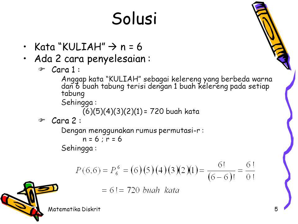 """Matematika Diskrit5 Solusi •Kata """"KULIAH""""  n = 6 •Ada 2 cara penyelesaian :  Cara 1 : Anggap kata """"KULIAH"""" sebagai kelereng yang berbeda warna dan 6"""