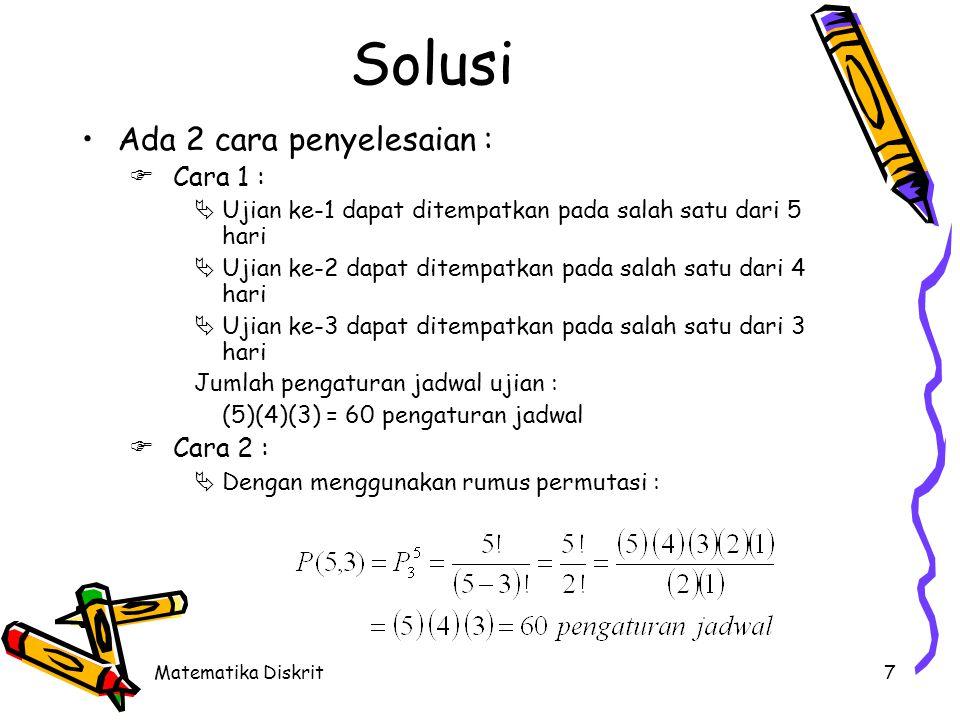 Matematika Diskrit7 Solusi •Ada 2 cara penyelesaian :  Cara 1 :  Ujian ke-1 dapat ditempatkan pada salah satu dari 5 hari  Ujian ke-2 dapat ditempa