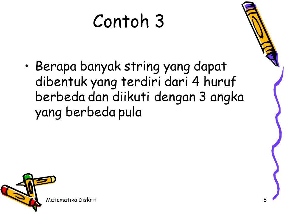 Matematika Diskrit9 Solusi •String  n1 = 26 (a, b, …, z) •Angka  n2 = 10 (0, 1, …, 9) •Untuk mengisi posisi 4 buah huruf yang berbeda (n1=26; r1=4): •Untuk mengisi posisi 3 buah angka yang berbeda (n2=10; r2=3): •Karena string disusun dari 4 buah huruf dan 3 buah angka, maka jumlah string yang dapat dibuat : P(26,4) x P(10,3) = (26)(25)(24)(23)(10)(9)(8) = 258.336.000