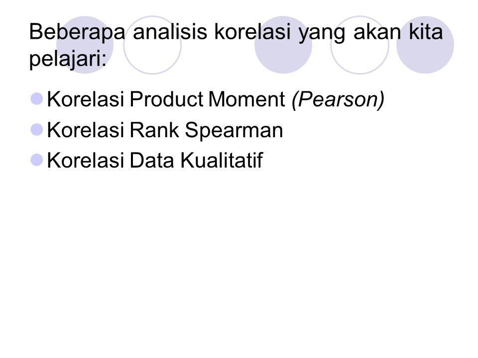 Beberapa analisis korelasi yang akan kita pelajari:  Korelasi Product Moment (Pearson)  Korelasi Rank Spearman  Korelasi Data Kualitatif
