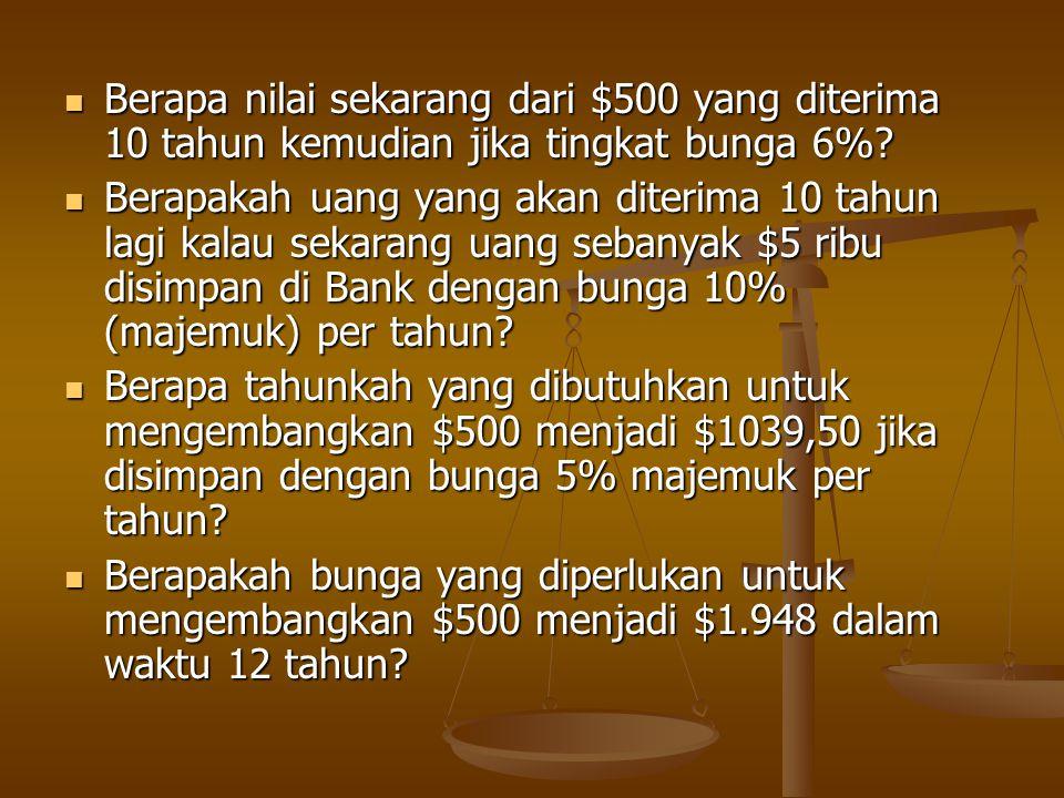  Berapa nilai sekarang dari $500 yang diterima 10 tahun kemudian jika tingkat bunga 6%.