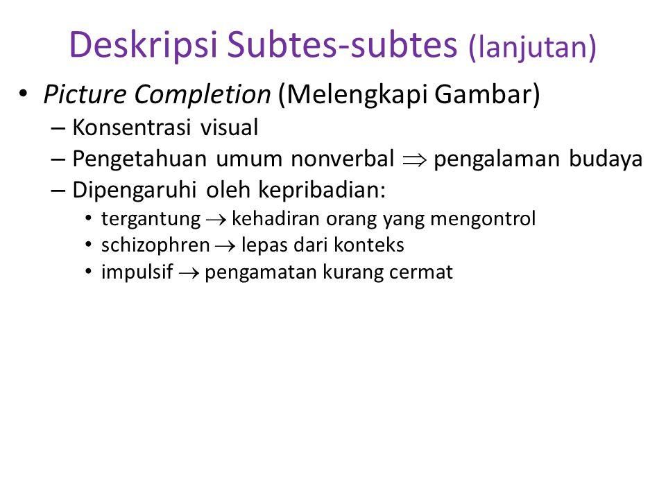 Deskripsi Subtes-subtes (lanjutan) • Picture Completion (Melengkapi Gambar) – Konsentrasi visual – Pengetahuan umum nonverbal  pengalaman budaya – Di